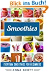 Smoothies: Everyday Smoothies For Beg...