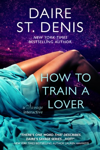 How To Train A Lover - A Savage Interactive (Savage Tales Book 2)