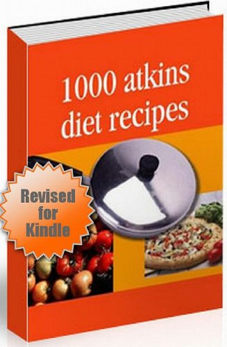 Atkins Recipes - Revised Edition - 1000 Atkins Diet Recipes - With Hyperlinked Table of Contents