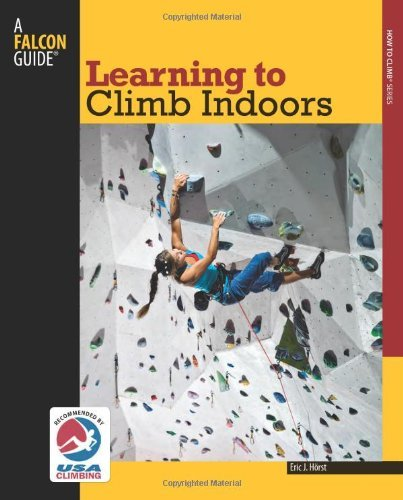 Learning to Climb Indoors, 2nd (How To Climb Series)