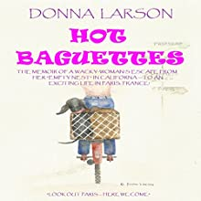 Hot Baguettes: The Memoir of a Wacky-Woman's Escape from Her