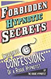 Forbidden hypnotic secrets! - Incredible hypnotic confessions of the Rogue Hypnotist!