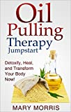 Oil Pulling Therapy Jumpstart: Detoxify, Heal, and Transform Your Body Now!