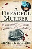 A Dreadful Murder: The Mysterious Death of Caroline Luard