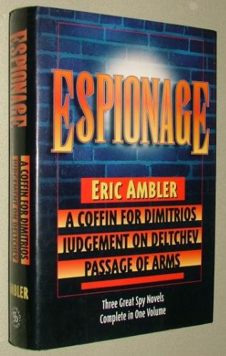 Espionage: Three Great Spy Novels in One Volume: A Coffin For Dimitrios, Judgement On Deltchev and Passage of Arms PDF