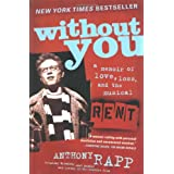 Without You: A Memoir of Love, Loss, and the Musical Rentby Anthony Rapp