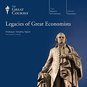 Legacies of Great Economists | [The Great Courses, Timothy Taylor]