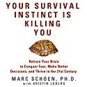 Your Survival Instinct Is Killing You: Retrain Your Brain to Conquer Fear, Make Better Decisions, and Thrive in the 21st Century Audiobook by Marc Schoen Narrated by Marc Schoen