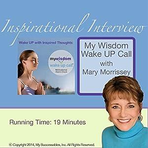 My Wisdom Wake UP Call (R) Inspirational Interview Speech