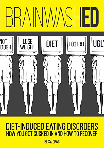 BrainwashED: Diet-Induced Eating Disorders. How You Got Sucked In and How To Recover. by Elisa Oras ebook deal