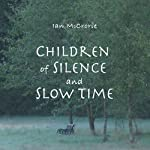 Children of Silence and Slow Time | Ian McCrorie