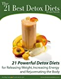 21 Best Detox Diets - 21 Powerful Detox Diets for Releasing Weight, Increasing Energy and Rejuvenating the Body