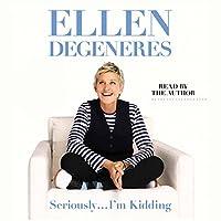 Seriously...I'm Kidding Hörbuch von Ellen DeGeneres Gesprochen von: Ellen DeGeneres