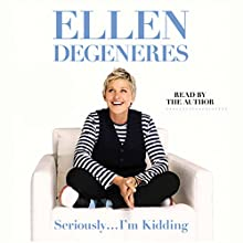 Seriously...I'm Kidding Audiobook by Ellen DeGeneres Narrated by Ellen DeGeneres