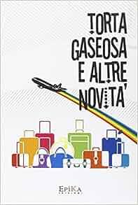 Torta Gaseosa e altre novità: S. Marchesini: 9788896829356: Amazon