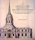 The Architectural Drawings of Sir Christopher Wren at All Souls College, Oxford