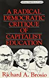 A Radical Democratic Critique of Capitalist Education (Counterpoints: Studies in the Postmodern Theory of Education)