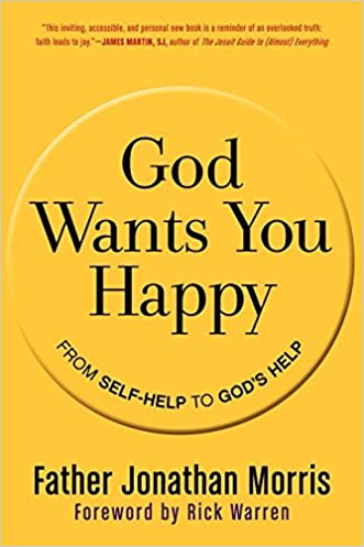 God Wants You Happy: From Self-Help to God's Help written by Jonathan Morris