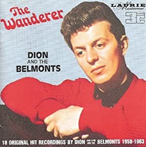 The Wanderer: 18 Original Hit Recordings by Dion and Dion and the Belmonts 1958-1963