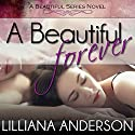 A Beautiful Forever Audiobook by Lilliana Anderson Narrated by Cat Gould, Tom Bromhead
