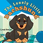 The Lonely Little Dachshund | Linda Duncan