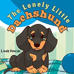 The Lonely Little Dachshund | [Linda Duncan]