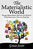 The Materialistic World: How to Escape Materialism, Theory of Materialism, Mindful Living, Living with True Happiness (Get out of Materialism) (English Edition)