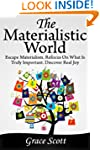 The Materialistic World: How to Escap...