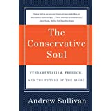 The Conservative Soul: Fundamentalism, Freedom, and the Future of the Right ~ Andrew Sullivan