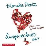 Ausgerechnet wir | Monika Peetz