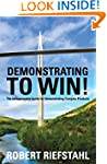 Demonstrating to Win!: The Indispensa...