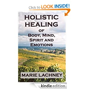 Holistic Healing of Body, Mind, Spirit, and Emotions Marie Lachney