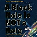 A Black Hole Is Not a Hole Audiobook by Carolyn Cinami DeCristofano Narrated by Maxwell Glick, Tara Sands, Everette Plen