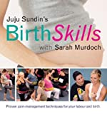Juju Sundins Birth Skills: Proven Pain-Management Techniques for Your Labour and Birth