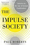 img - for By Paul Roberts The Impulse Society: America in the Age of Instant Gratification book / textbook / text book