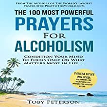 The 100 Most Powerful Prayers for Alcoholism: Condition Your Mind to Focus Only on What Matters Most in Life | Livre audio Auteur(s) : Toby Peterson Narrateur(s) : Denese Steele, John Gabriel