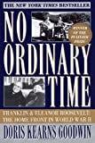 No Ordinary Time: Franklin And Eleanor Roosevelt, The Home Front In World War II (0684804484) by Goodwin, Doris Kearns