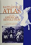 img - for A Battlefield Atlas of the American Revolution book / textbook / text book