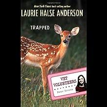 Trapped: Vet Volunteers, Book 8 Audiobook by Laurie Halse Anderson Narrated by Karen Bjornsti