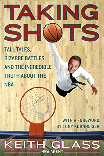 Taking Shots: Tall Tales, Bizarre Battles, and the Incredible Truth About the NBA PDF