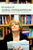 In Search of George Stephanopoulos: A True Story of Life, Love, and the Pursuit of a Short Greek Guy