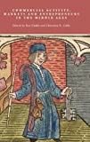 img - for Commercial Activity, Markets and Entrepreneurs in the Middle Ages: Essays in Honour of Richard Britnell (2011-10-20) book / textbook / text book