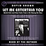 Let Me Entertain You: Quick Cuts and Slow Fades From a Life Among the Stars | David Brown