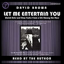 Let Me Entertain You: Quick Cuts and Slow Fades From a Life Among the Stars (       UNABRIDGED) by David Brown Narrated by David Brown