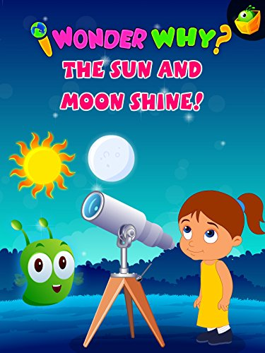 I Wonder Why? The Sun And Moon Shine!