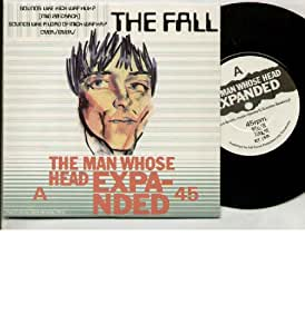 FALL - THE MAN WHOSE HEAD EXPANDED - 7 INCH VINYL / 45