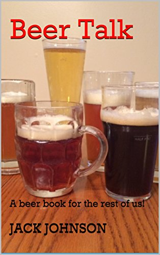 Beer Talk: A beer book for the rest of us! by JACK JOHNSON