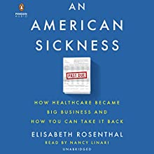 An American Sickness: How Healthcare Became Big Business and How You Can Take It Back | Livre audio Auteur(s) : Elisabeth Rosenthal Narrateur(s) : Nancy Linari