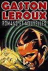 Gaston Leroux: Romans et Nouvelles (34 volumes)