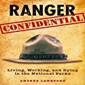 Ranger Confidential: Living, Working, and Dying in the National Parks (       UNABRIDGED) by Andrea Lankford Narrated by Julia Motyka